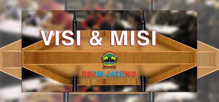 Visi dan Misi Dinas ESDM Provinsi Jawa Tengah